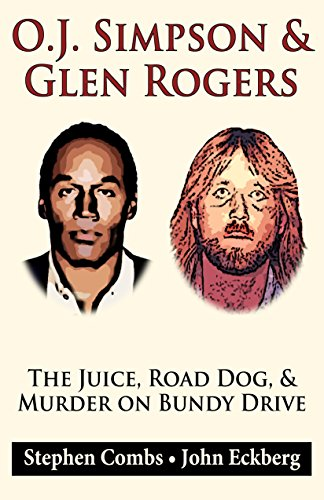 OJ Simpson & Glen Rogers: The Juice, Road Dog, & Murder on Bundy Drive (English Edition)