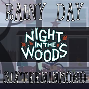 "Rainy Day (From ""Night In The Woods"")"