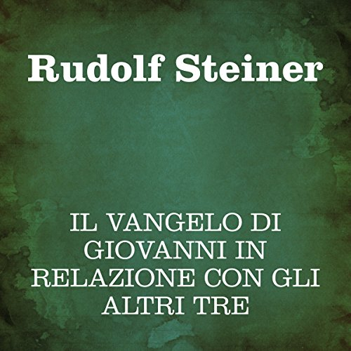Il Vangelo di Giovanni in relazione con gli altri tre                   By:                                                                                                                                 Rudolf Steiner                               Narrated by:                                                                                                                                 Silvia Cecchini                      Length: 9 hrs and 43 mins     Not rated yet     Overall 0.0