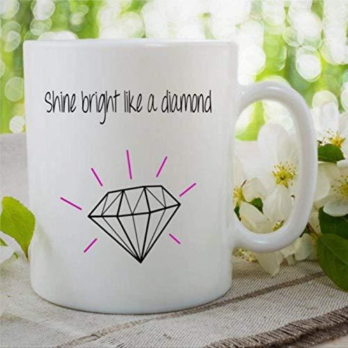 N\A Shine Bright Like A Diamond Taza de café Novedad Taza de té Taza Rihanna Regalo para el Mejor Amigo Cumpleaños Taza de cerámica Taza de Oficina para Hombres Mujeres