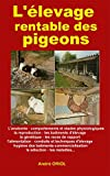 L'élevage rentable des pigeons: L'anatomie, comportement, la reproduction,batiments d'élevage, génétique, races de rapport,alimentation,maladies