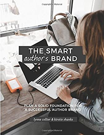 The Smart Author's Brand: Plan a Solid Foundation for a Successful Author Brand