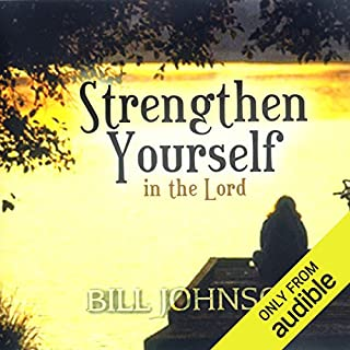 Strengthen Yourself in the Lord     Teaching Series              By:                                                                                                                                 Bill Johnson                               Narrated by:                                                                                                                                 Bill Johnson                      Length: 56 mins     20 ratings     Overall 4.4