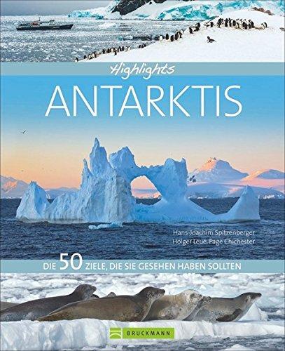 Bildband Antarktis: Highlights Antarktis. Die 50 Ziele, die Sie gesehen haben sollten. Ein kompaktes Reisebuch, um die Antarktis zu entdecken, Tipps für die Kreuzfahrt und Erlebnisreise an den Südpol.