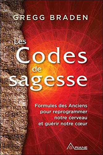 Les Codes de sagesse - Formules des Anciens pour reprogrammer notre cerveau et guérir notre coeur