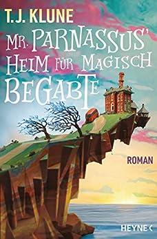 Mr. Parnassus' Heim für magisch Begabte: Roman (German Edition) by [TJ Klune, Charlotte Lungstrass-Kapfer]