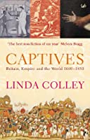 Captives: Britain, Empire and the World 1600-1850