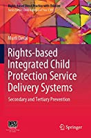 Rights-based Integrated Child Protection Service Delivery Systems: Secondary and Tertiary Prevention (Rights-based Direct Practice with Children)