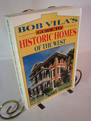 Bob Vila's Guide to Historic Homes of the West (Bob Vila's Guide to the Historic Homes of America, Vol 5)