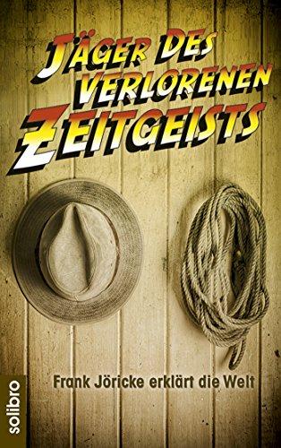Jäger des verlorenen Zeitgeists: Frank Jöricke erklärt die Welt (Klarschiff 5) (German Edition)