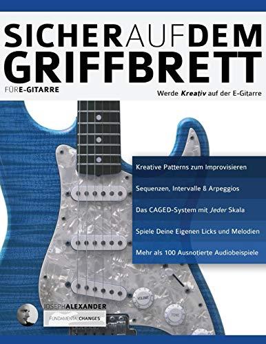 Sicher auf dem Griffbrett für Gitarre: Werde Kreativ auf der E-Gitarre (Technik für Gitarre, Band 2)