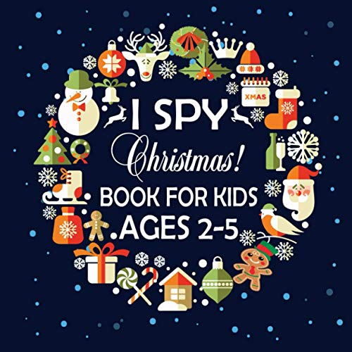 I SPY CHRISTMAS BOOK FOR KIDS AGES 2-5: A Fun Guessing Game for Little Kids. A Great Stocking Stuffer for Kids and Toddlers