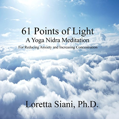 61 Points of Light     A Yoga Nidra Meditation for Reducing Anxiety and Increasing Concentration              By:                                                                                                                                 Loretta Siani                               Narrated by:                                                                                                                                 Loretta Siani                      Length: 25 mins     85 ratings     Overall 4.8