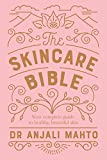 The Skincare Bible: Your No-Nonsense Guide to Great Skin - Dr Anjali Mahto