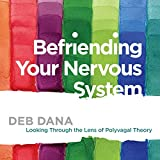 Befriending Your Nervous System: Looking Through the Lens of Polyvagal Theory