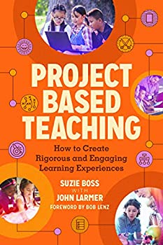 Project Based Teaching  How to Create Rigorous and Engaging Learning Experiences