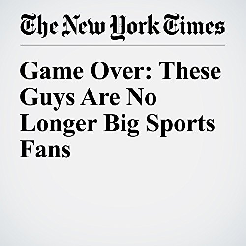 Game Over: These Guys Are No Longer Big Sports Fans copertina
