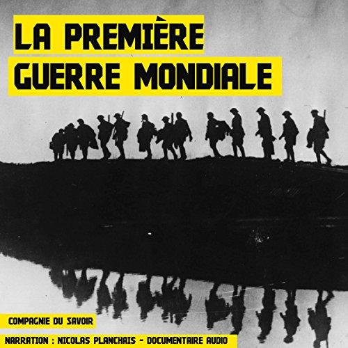 La Première Guerre mondiale     1914-1918              By:                                                                                                                                 Frédéric Garnier                               Narrated by:                                                                                                                                 Nicolas Planchais                      Length: 2 hrs and 43 mins     Not rated yet     Overall 0.0