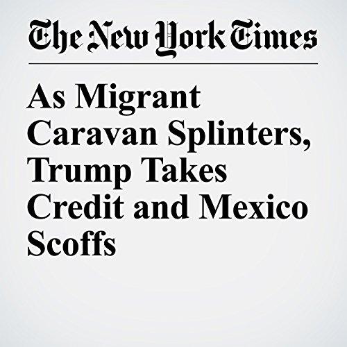 As Migrant Caravan Splinters, Trump Takes Credit and Mexico Scoffs copertina