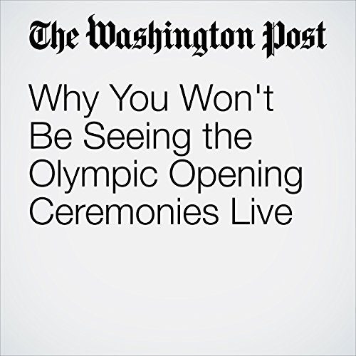 Why You Won't Be Seeing the Olympic Opening Ceremonies Live cover art