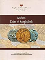 A Descriptive Catalogue of the Ancient Coins of Bangladesh in the Bangladesh National Museum