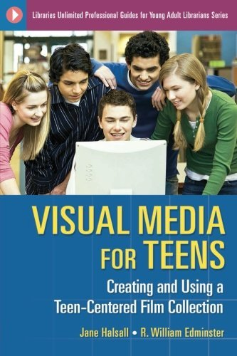 Visual Media for Teens: Creating and Using a Teen-Centered Film Collection (Libraries Unlimited Professional Guides for Young Adult Librarians Series) (English Edition)