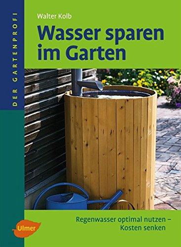 Wasser sparen im Garten: Regenwasser optimal nutzen - Kosten senken (Der Gartenprofi)