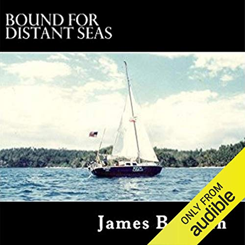 Bound for Distant Seas: A Voyage Alone to Asia Aboard the 28-Foot Sailboat Atom