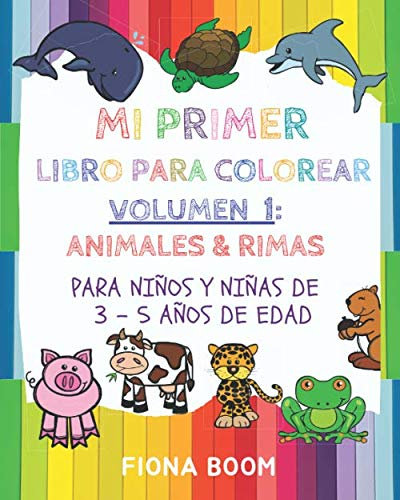 MI PRIMER LIBRO PARA COLOREAR: VOLUMEN 1: ANIMALES & RIMAS; Para niños y niñas de 3 – 5 años (MI PRIMER LIBRO PARA COLOREAR: ANIMALES)