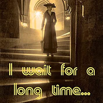 I Wait for a Long Time