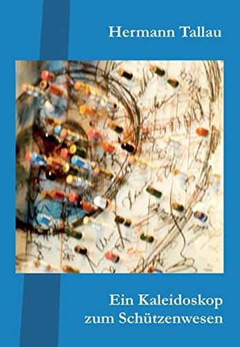 Ein Kaleidoskop zum Schützenwesen: Textbeiträge vornehmlich aus 25 Jahrgängen 1984-2008 des Schützen-Jahrbuches im Deutschen Sparkassenverlag