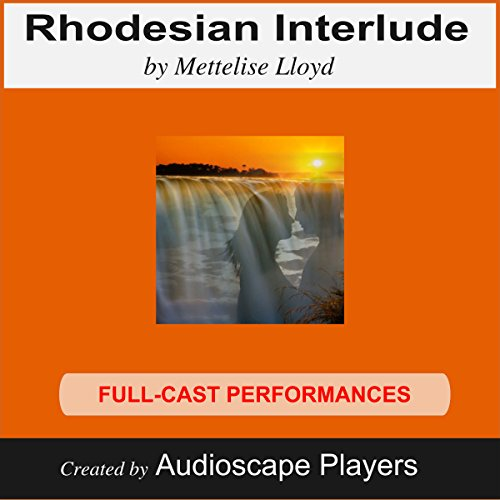 Rhodesian Interlude (Dramatized)     Romance in Africa Against a Terrorist Background              By:                                                                                                                                 Lisa Lloyd                               Narrated by:                                                                                                                                 Audioscape Players                      Length: 5 hrs and 59 mins     1 rating     Overall 5.0