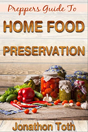 Preppers: Guide To Home Food Preservation (Self Sustained Living Book 1) by [Jonathon Toth]