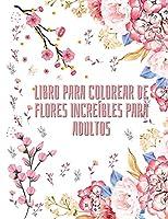 Libro para colorear de flores increíbles para adultos: 50 dibujos florales para colorear para mujeres y hombres - Libro para colorear de principiante a avanzado - Libro de actividades para todos - Especialmente diseñado para la relajación