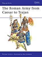The Roman Army from Caesar to Trajan (Men-at-Arms)