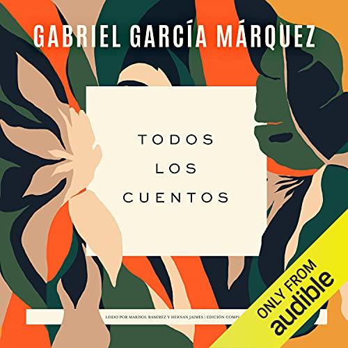 Todos los cuentos [All the Stories] Audiobook By Gabriel García Márquez cover art