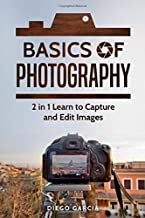 Basics of Photography: 2 in 1 Learn to Capture and Edit images (Learn Photography)