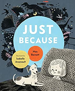 Just Because by [Mac Barnett, Isabelle Arsenault]