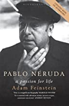 Pablo Neruda: A Passion for Life by Adam Feinstein (2005-11-21)