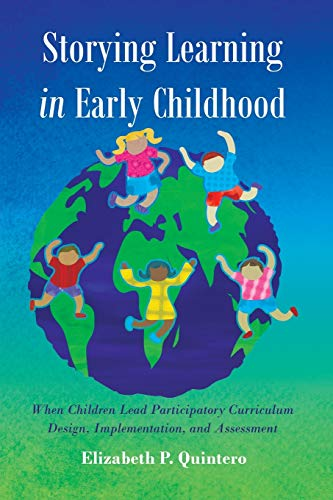 Storying Learning In Early Childhood When Children Lead Participatory Curriculum Design Implementation And Assessment Rethinking Childhood