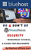 Do & Don't of Wordpress Security - Wordpress Tutorial: A Guide for Beginners (Bluehost - The Best Webhosting in 2021 and beyond ( Wordpress Hosting ) Book 7)