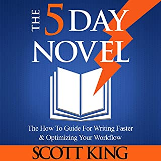The 5 Day Novel: 'The How To Guide for Writing Faster & Optimizing Your Workflow' cover art