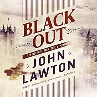 Black Out     An Inspector Troy Novel              By:                                                                                                                                 John Lawton                               Narrated by:                                                                                                                                 Lewis Hancock                      Length: 12 hrs and 44 mins     31 ratings     Overall 3.9