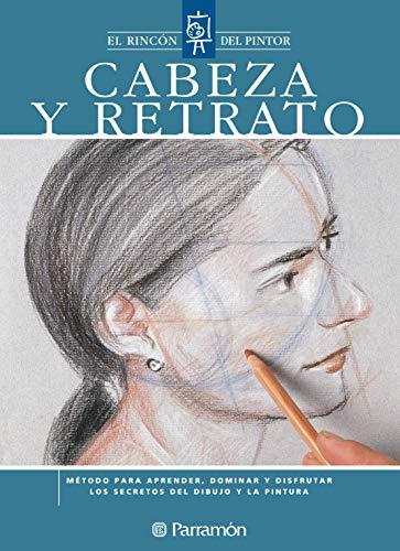Cabeza y retrato: Método para aprender, dominar y disfrutar los secretos del dibujo y la pintura (El rincón del pintor)