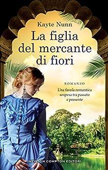 La figlia del mercante di fiori (Italian Edition) par [Kayte Nunn]