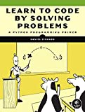 Learn to Code by Solving Problems: A Python Programming Primer