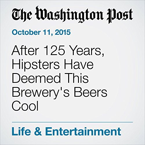 After 125 Years, Hipsters Have Deemed This Brewery's Beers Cool cover art