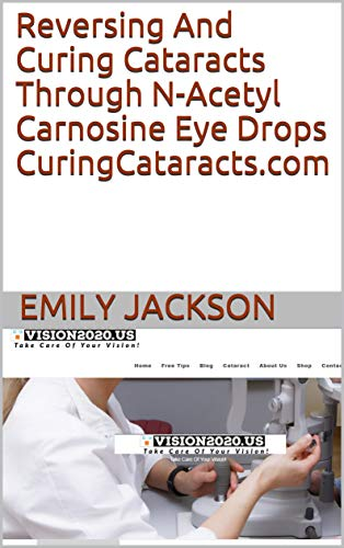 Reversing And Curing Cataracts Through N-Acetyl Carnosine Eye Drops CuringCataracts.com