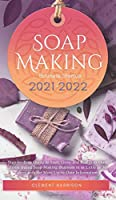 Soap Making Business Startup 2021-2022: Step-by-Step Guide to Start, Grow and Run your Own Home Based Soap Making Business in 30 days with the Most Up-to-Date Information