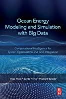 Ocean Energy Modeling and Simulation with Big Data: Computational Intelligence for System Optimization and Grid Integration Front Cover